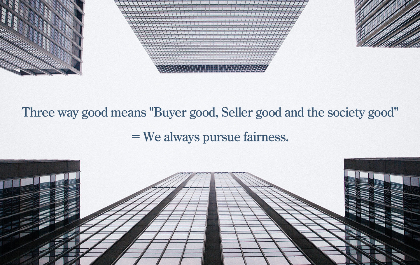 "Three way good means ""Buyer good, Seller good and the society good"" = We always pursue fairness."